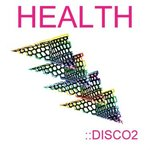 Album: Health &#8211; Disco 2